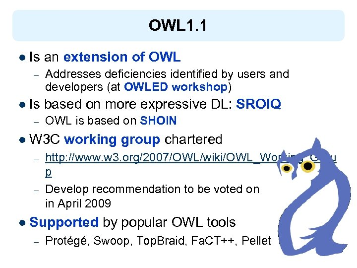 OWL 1. 1 l Is – an extension of OWL Addresses deficiencies identified by
