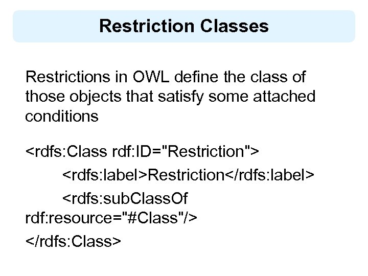 Restriction Classes Restrictions in OWL define the class of those objects that satisfy some