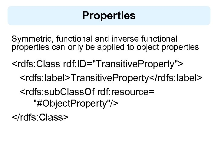 Properties Symmetric, functional and inverse functional properties can only be applied to object properties