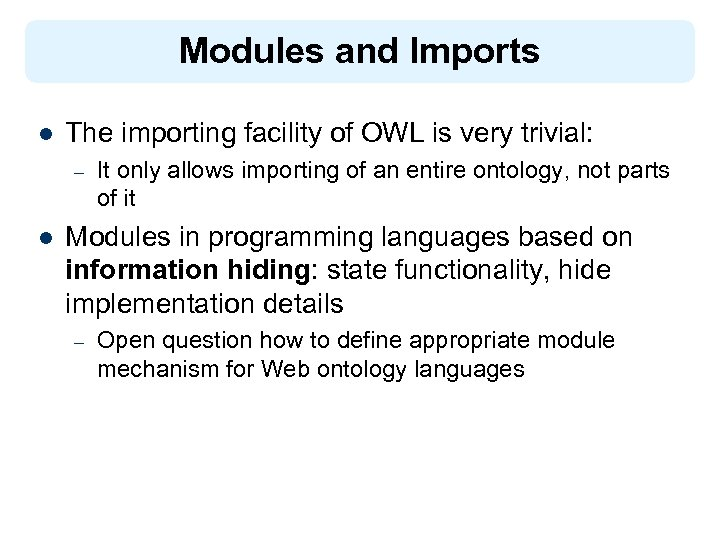 Modules and Imports l The importing facility of OWL is very trivial: – l