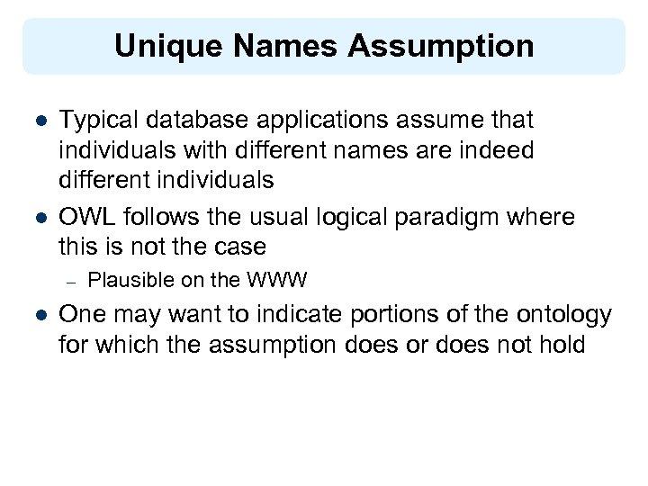 Unique Names Assumption l l Typical database applications assume that individuals with different names