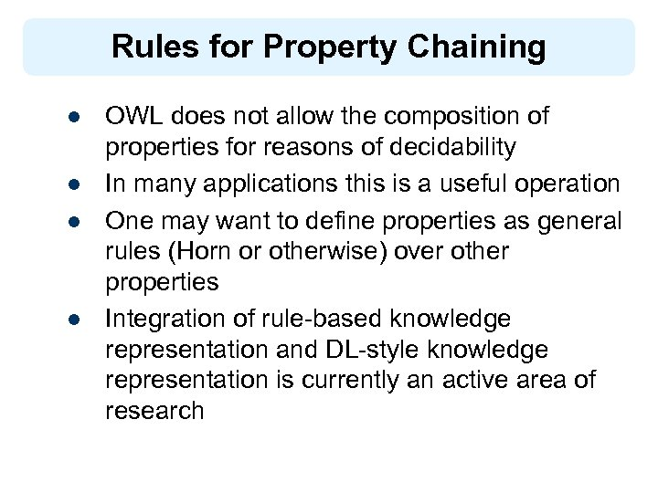 Rules for Property Chaining l l OWL does not allow the composition of properties