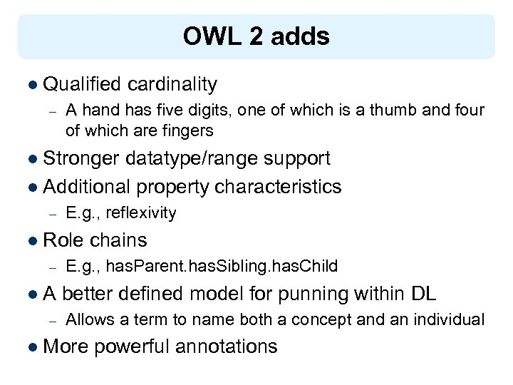 OWL 2 adds l Qualified – cardinality A hand has five digits, one of