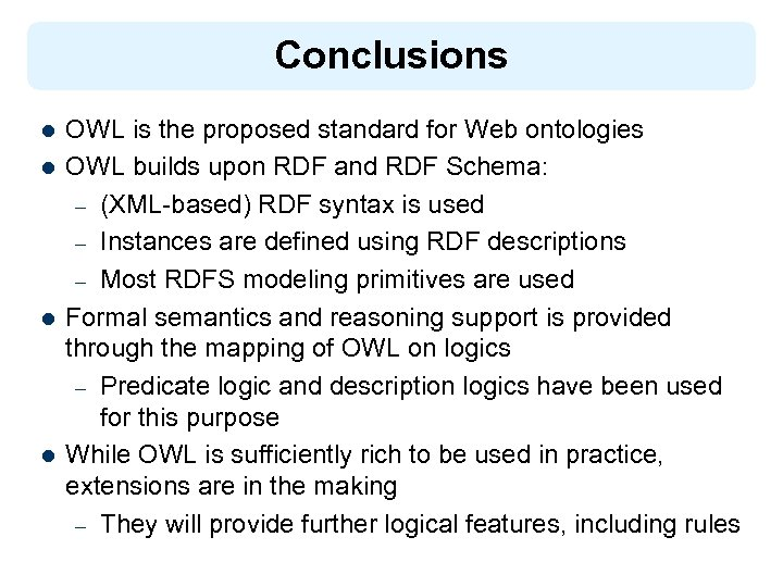 Conclusions l l OWL is the proposed standard for Web ontologies OWL builds upon