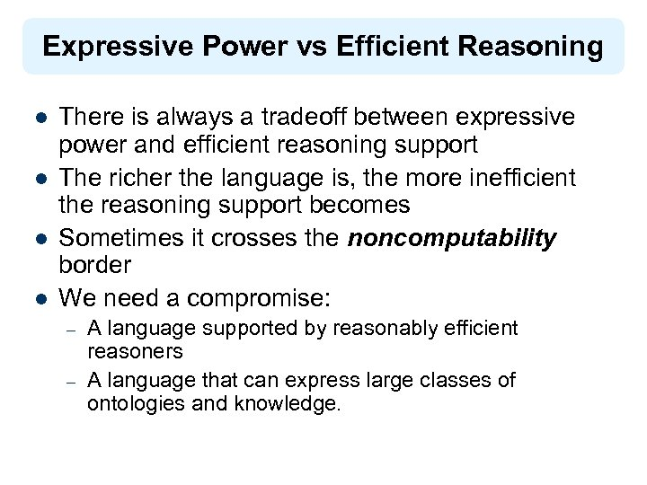 Expressive Power vs Efficient Reasoning l l There is always a tradeoff between expressive