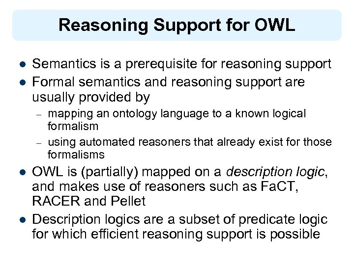Reasoning Support for OWL l l Semantics is a prerequisite for reasoning support Formal