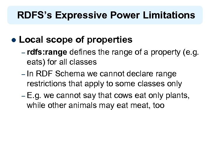 RDFS's Expressive Power Limitations l Local scope of properties – rdfs: range defines the