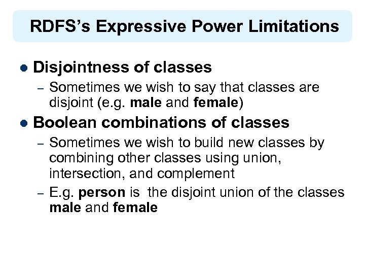 RDFS's Expressive Power Limitations l Disjointness of classes – l Sometimes we wish to