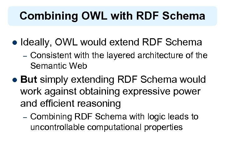 Combining OWL with RDF Schema l Ideally, OWL would extend RDF Schema – l