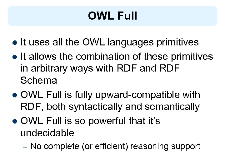 OWL Full It uses all the OWL languages primitives l It allows the combination