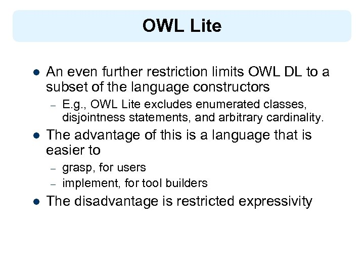 OWL Lite l An even further restriction limits OWL DL to a subset of