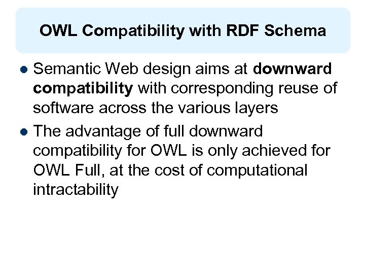 OWL Compatibility with RDF Schema Semantic Web design aims at downward compatibility with corresponding