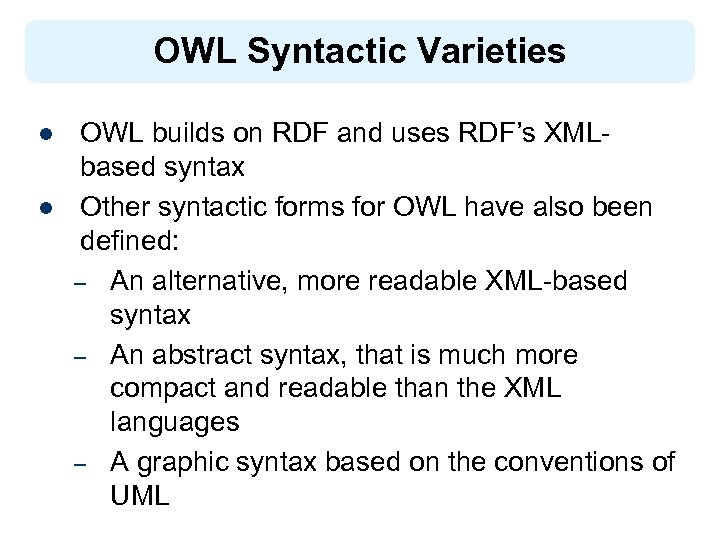 OWL Syntactic Varieties l l OWL builds on RDF and uses RDF's XMLbased syntax