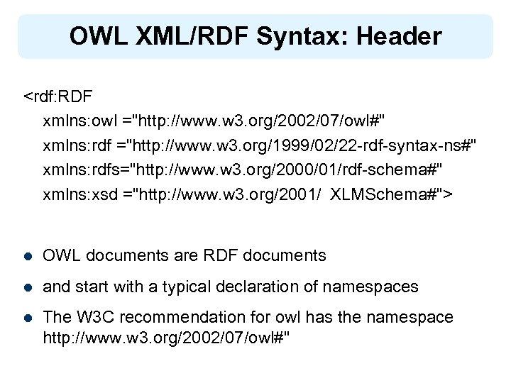 OWL XML/RDF Syntax: Header <rdf: RDF xmlns: owl =