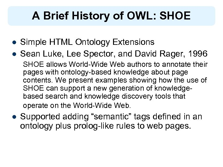 A Brief History of OWL: SHOE l l Simple HTML Ontology Extensions Sean Luke,