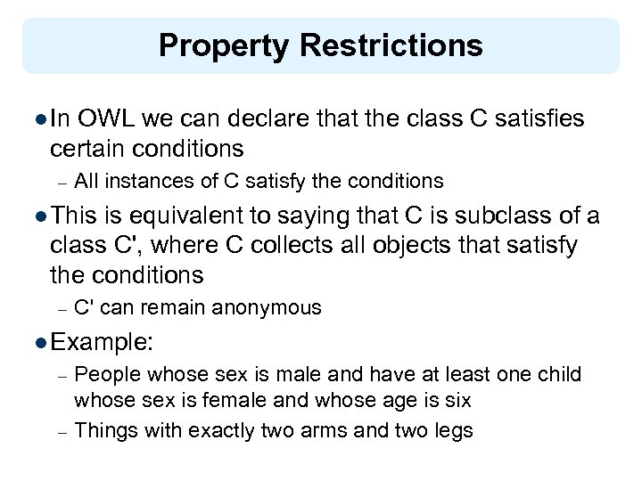Property Restrictions l In OWL we can declare that the class C satisfies certain