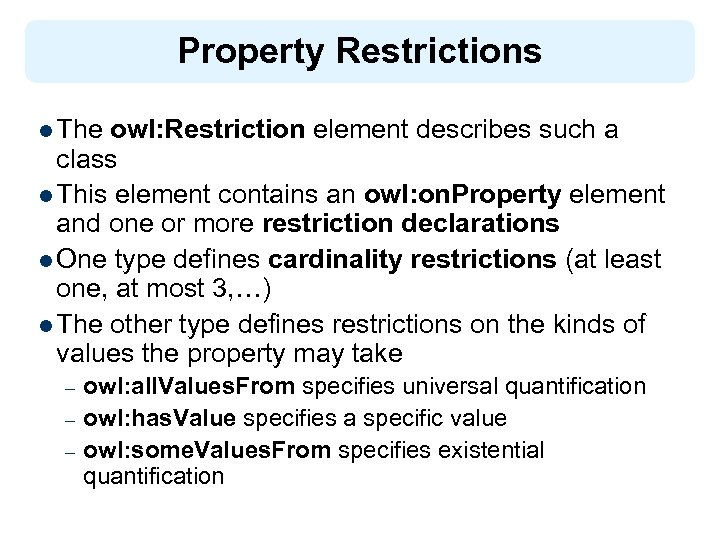 Property Restrictions l The owl: Restriction element describes such a class l This element