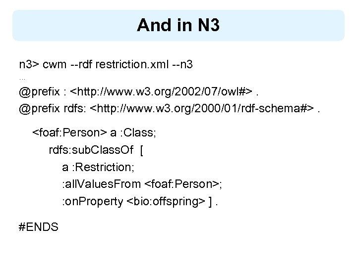 And in N 3 n 3> cwm --rdf restriction. xml --n 3 … @prefix