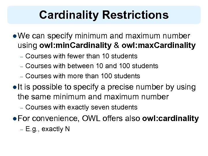 Cardinality Restrictions l We can specify minimum and maximum number using owl: min. Cardinality
