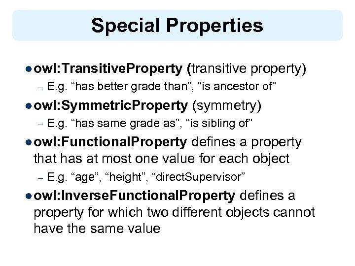 "Special Properties l owl: Transitive. Property – (transitive property) E. g. ""has better grade"