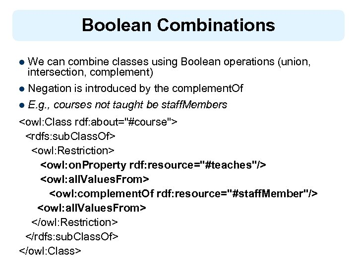 Boolean Combinations l We can combine classes using Boolean operations (union, intersection, complement) l