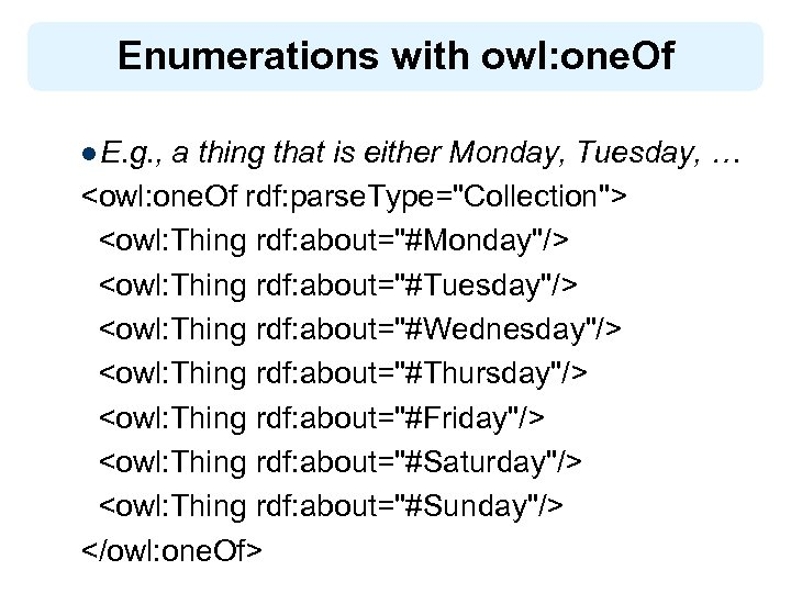 Enumerations with owl: one. Of l E. g. , a thing that is either