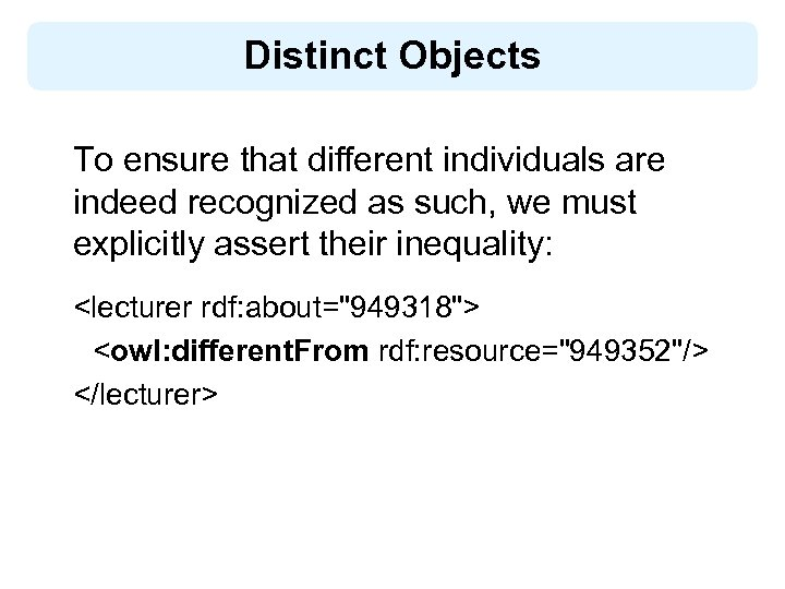 Distinct Objects To ensure that different individuals are indeed recognized as such, we must