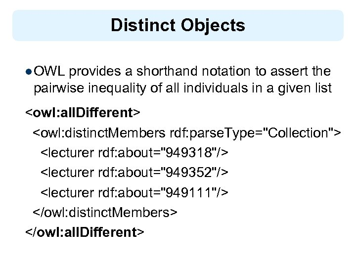 Distinct Objects l OWL provides a shorthand notation to assert the pairwise inequality of