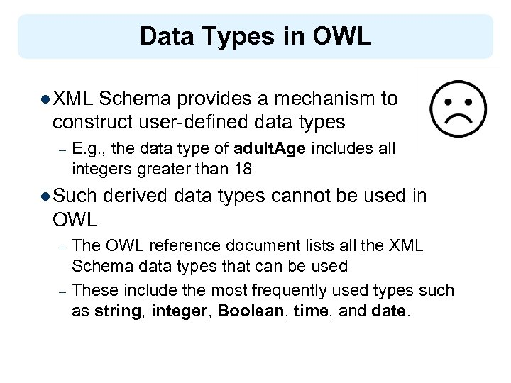 Data Types in OWL l XML Schema provides a mechanism to construct user-defined data