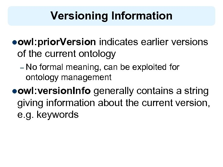 Versioning Information lowl: prior. Version indicates earlier versions of the current ontology – No