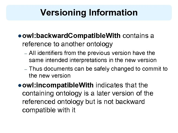 Versioning Information l owl: backward. Compatible. With contains a reference to another ontology –