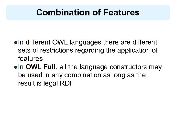 Combination of Features l In different OWL languages there are different sets of restrictions