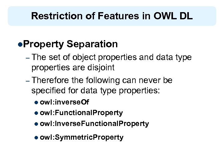 Restriction of Features in OWL DL l. Property Separation – The set of object