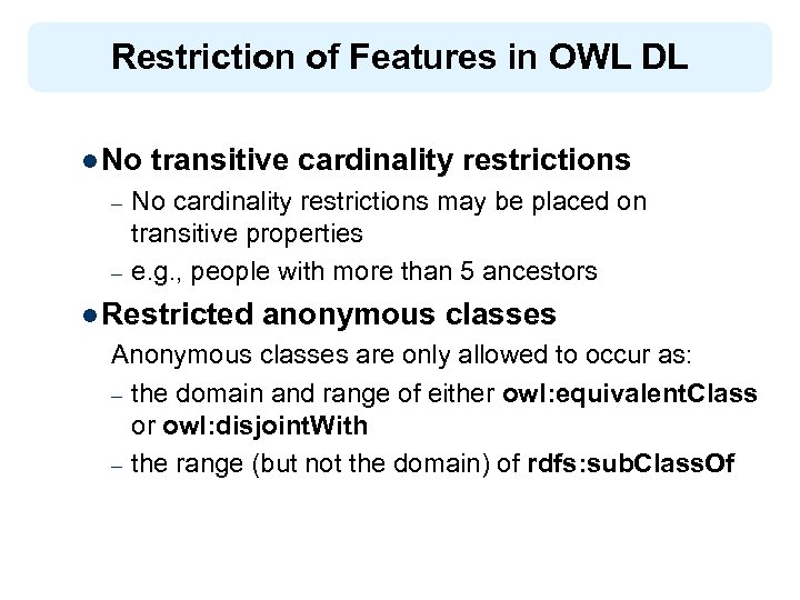 Restriction of Features in OWL DL l No – – transitive cardinality restrictions No