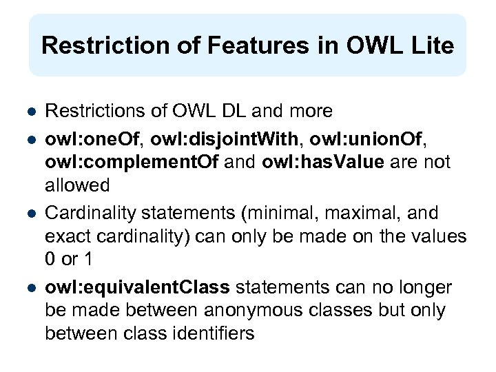 Restriction of Features in OWL Lite l l Restrictions of OWL DL and more