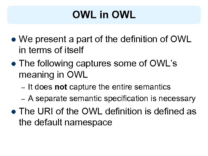 OWL in OWL We present a part of the definition of OWL in terms
