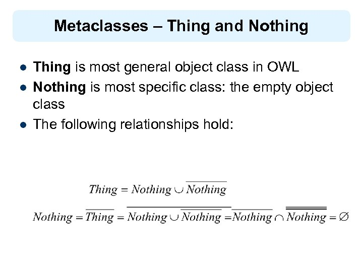 Metaclasses – Thing and Nothing l l l Thing is most general object class