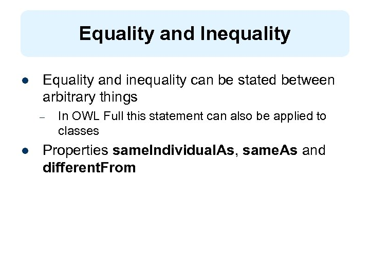 Equality and Inequality l Equality and inequality can be stated between arbitrary things –