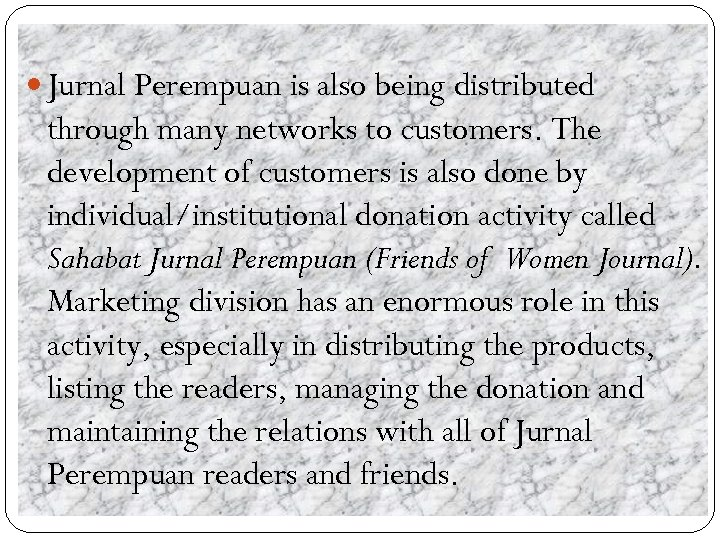 Jurnal Perempuan is also being distributed through many networks to customers. The development