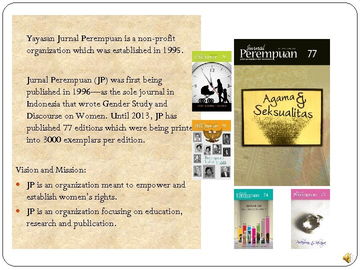 Yayasan Jurnal Perempuan is a non-profit organization which was established in 1995. Jurnal Perempuan