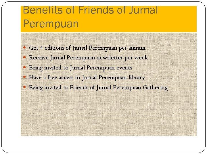 Benefits of Friends of Jurnal Perempuan Get 4 editions of Jurnal Perempuan per annum