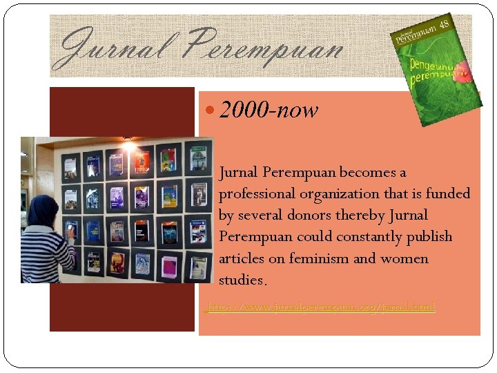 Jurnal Perempuan 2000 -now Jurnal Perempuan becomes a professional organization that is funded by