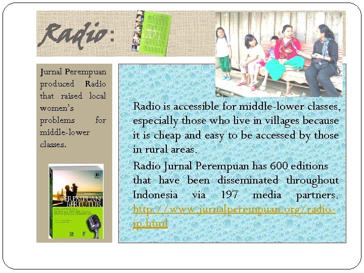 Radio : Jurnal Perempuan produced Radio that raised local women's problems for middle-lower classes.