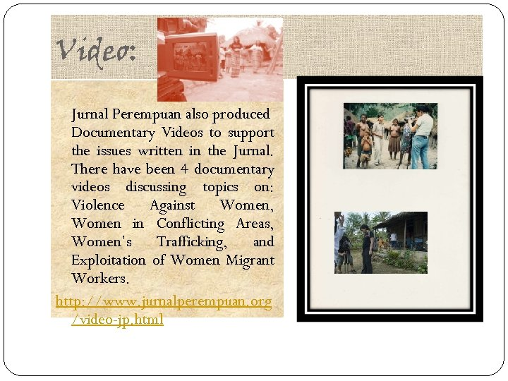 Video: Jurnal Perempuan also produced Documentary Videos to support the issues written in the