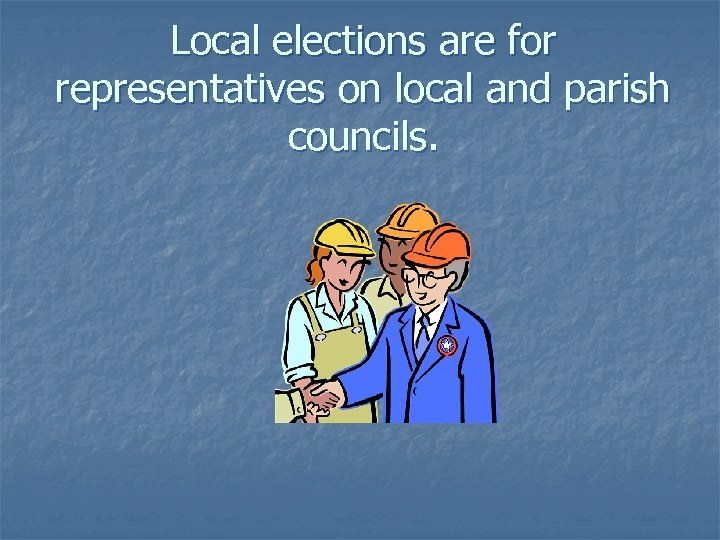 Local elections are for representatives on local and parish councils.
