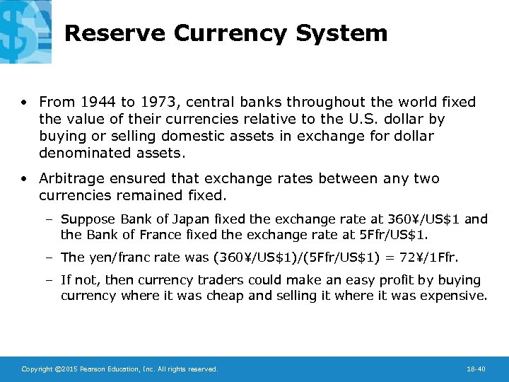 Reserve Currency System • From 1944 to 1973, central banks throughout the world fixed