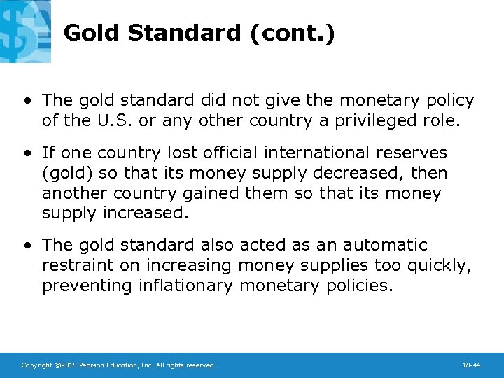 Gold Standard (cont. ) • The gold standard did not give the monetary policy