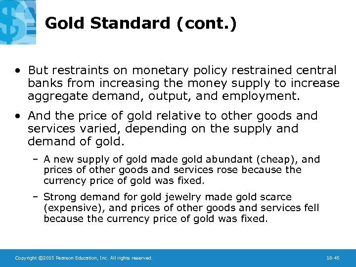 Gold Standard (cont. ) • But restraints on monetary policy restrained central banks from