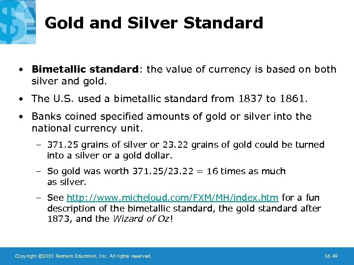 Gold and Silver Standard • Bimetallic standard: the value of currency is based on