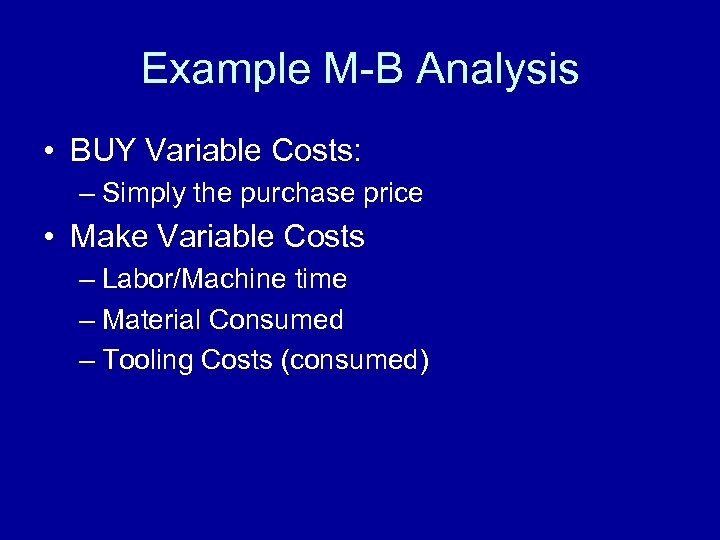 Example M-B Analysis • BUY Variable Costs: – Simply the purchase price • Make